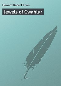 Robert Howard -Jewels of Gwahlur