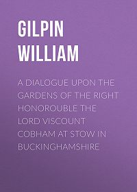 William Gilpin -A Dialogue upon the Gardens of the Right Honorouble the Lord Viscount Cobham at Stow in Buckinghamshire