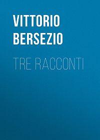 Vittorio Bersezio -Tre racconti