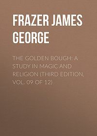 James Frazer -The Golden Bough: A Study in Magic and Religion (Third Edition, Vol. 09 of 12)
