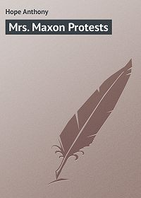 Anthony Hope -Mrs. Maxon Protests
