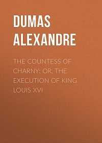 Alexandre Dumas -The Countess of Charny; or, The Execution of King Louis XVI