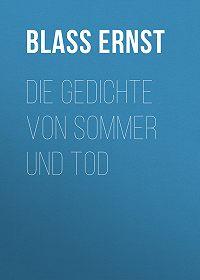 Ernst Blass -Die Gedichte von Sommer und Tod
