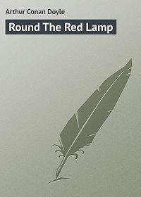 Arthur Conan Doyle -Round The Red Lamp