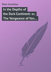 Cornelius Shea -In the Depths of the Dark Continent: or, The Vengeance of Van Vincent