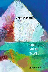 Mart Kadastik -Suvi sulab talvel