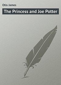 James Otis -The Princess and Joe Potter