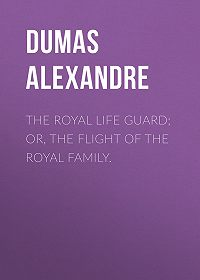 Alexandre Dumas -The Royal Life Guard; or, the flight of the royal family.