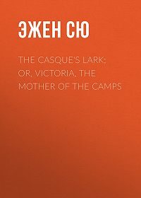 Эжен Сю -The Casque's Lark; or, Victoria, the Mother of the Camps