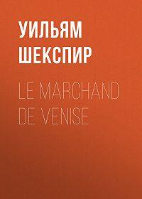 Уильям Шекспир -Le marchand de Venise
