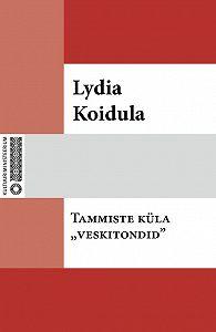 Lydia Koidula -Tammiste küla «veskitondid»