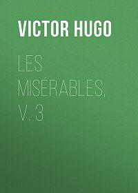 Victor Hugo -Les Misérables, v. 3