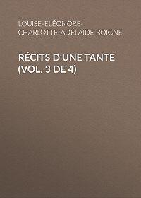 Louise-Eléonore-Charlotte-Adélaide Boigne -Récits d'une tante (Vol. 3 de 4)