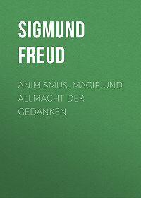 Sigmund Freud -Animismus, Magie und Allmacht der Gedanken