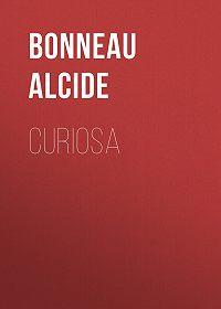 Alcide Bonneau -Curiosa