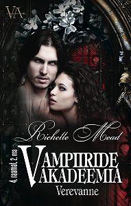 Richelle Mead -Verevanne. Vampiiride akadeemia 4. raamatu 2. osa