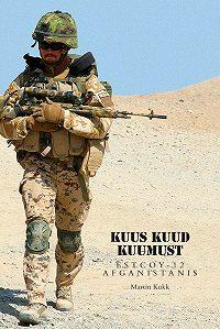 Martin Kukk -Kuus kuud kuumust. Estcoy missioon Afganistanis