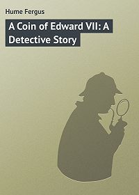 Fergus Hume -A Coin of Edward VII: A Detective Story