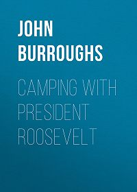 John Burroughs -Camping with President Roosevelt