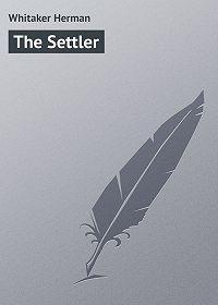 Herman Whitaker -The Settler