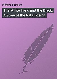 Bertram Mitford -The White Hand and the Black: A Story of the Natal Rising