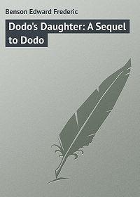 Edward Benson -Dodo's Daughter: A Sequel to Dodo