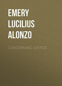Lucilius Emery -Concerning Justice