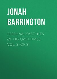 Jonah Barrington -Personal Sketches of His Own Times, Vol. 3 (of 3)