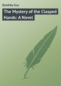 Guy Boothby -The Mystery of the Clasped Hands: A Novel