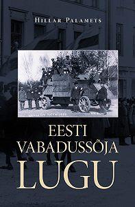 Hillar Palamets -Eesti Vabadussõja lugu
