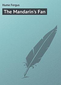 Fergus Hume -The Mandarin's Fan