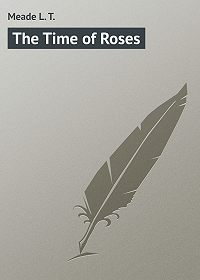 L. Meade -The Time of Roses