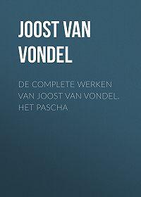 Joost Vondel -De complete werken van Joost van Vondel. Het Pascha