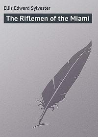 Edward Ellis -The Riflemen of the Miami