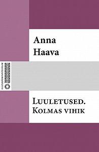 Anna Haava -Luuletused. Kolmas vihik