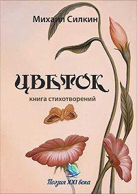 Михаил Силкин - Цветок (сборник)