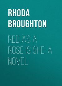 Rhoda Broughton -Red as a Rose is She: A Novel