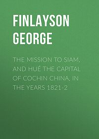 George Finlayson -The Mission to Siam, and Hué the Capital of Cochin China, in the Years 1821-2