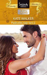 """Kate Walker -Paskutinį """"taip"""" tars ji"""