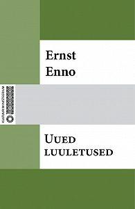 Ernst Enno -Uued luuletused