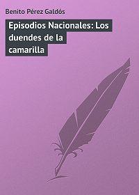 Benito Pérez - Episodios Nacionales: Los duendes de la camarilla