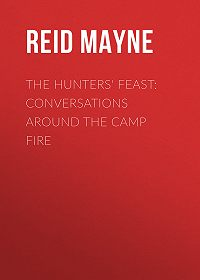 Mayne Reid -The Hunters' Feast: Conversations Around the Camp Fire