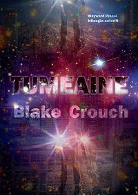 Blake Crouch -Tumeaine