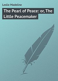 Madeline Leslie -The Pearl of Peace: or, The Little Peacemaker
