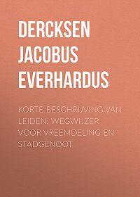 Jacobus Dercksen -Korte beschrijving van Leiden: wegwijzer voor vreemdeling en stadgenoot