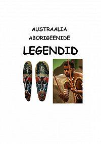 Koostanud Varmis - Austraalia aborigeenide legendid