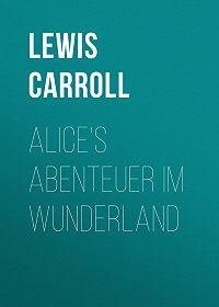 Lewis Carroll -Alice's Abenteuer im Wunderland