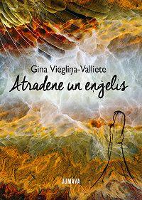 Gina Viegliņa-Valliete -Atradene un eņģelis