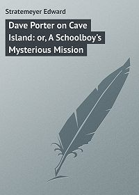 Edward Stratemeyer -Dave Porter on Cave Island: or, A Schoolboy's Mysterious Mission