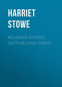Harriet Stowe -Religious Studies, Sketches and Poems